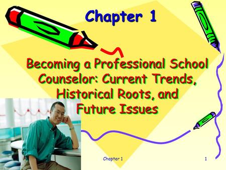 Chapter 11 Becoming a Professional School Counselor: Current Trends, Historical Roots, and Future Issues Chapter 1.