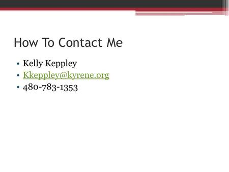 How To Contact Me Kelly Keppley 480-783-1353.
