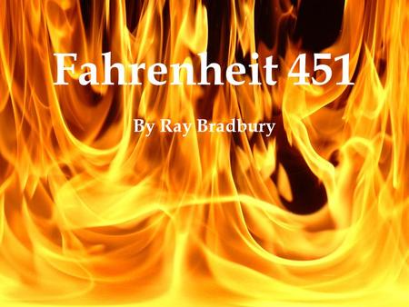Fahrenheit 451 By Ray Bradbury. Fahrenheit 451 Published: 1953 –Originally a short story called The Firemen.