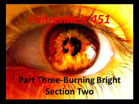 Fahrenheit 451 Part Three-Burning Bright Section Two.