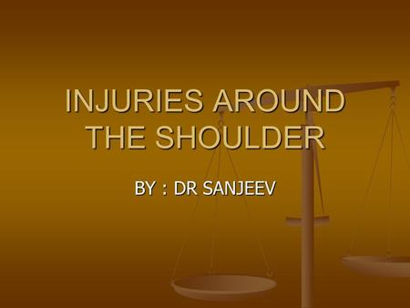 INJURIES AROUND THE SHOULDER BY : DR SANJEEV. INTRODUCTION : Shoulder joint consists : Shoulder joint consists : Glenohumeral joint Glenohumeral joint.