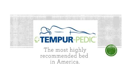 - 4th largest international mattress manufacturer, passionate about better sleep. - 1st manufacturing facility in the U.S. in 2001. - Tempur material.