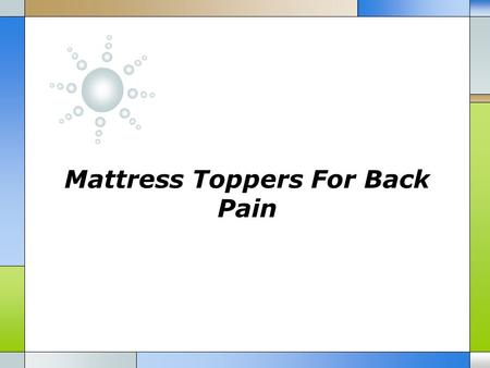 Mattress Toppers For Back Pain.  The most common phrases we hear are mattress toppers, mattress pads and mattress protectors. It appears as if they refer.