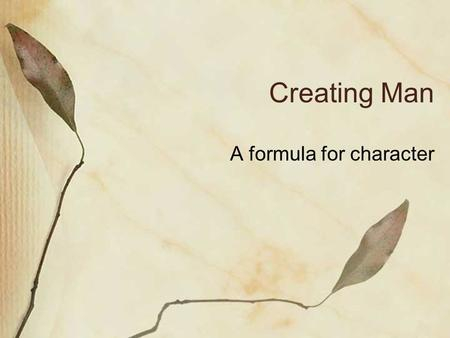 Creating Man A formula for character. What are we doing? Head up your page Character Scene. Use your imagination and invent a character by giving them.