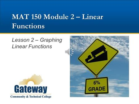 MAT 150 Module 2 – Linear Functions Lesson 2 – Graphing Linear Functions.