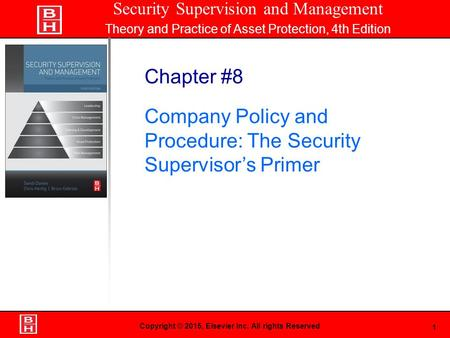 1 Book Cover Here Copyright © 2015, Elsevier Inc. All rights Reserved Chapter #8 Company Policy and Procedure: The Security Supervisor's Primer Security.
