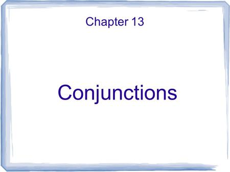 Chapter 13 Conjunctions. Level 1 Coordinating Conjunctions  6g  6g Fanboys-