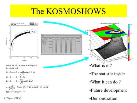 The KOSMOSHOWS What is it ? The statistic inside What it can do ? Future development Demonstration A. Tilquin (CPPM)