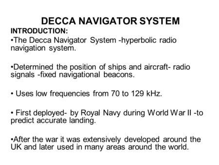 DECCA NAVIGATOR SYSTEM INTRODUCTION: The Decca Navigator System -hyperbolic radio navigation system. Determined the position of ships and aircraft- radio.