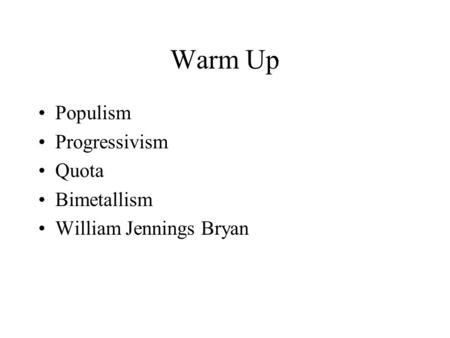 Warm Up Populism Progressivism Quota Bimetallism William Jennings Bryan.