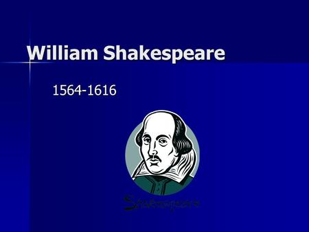 William Shakespeare 1564-1616. William Shakespeare's real birth date is unknown but the estimated birth date is 1564 and died on 1616. Shakespeare lived.
