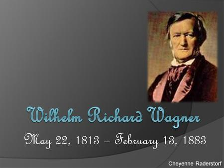 May 22, 1813 – February 13, 1883 Cheyenne Raderstorf.