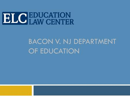 BACON V. NJ DEPARTMENT OF EDUCATION. Bacon v. NJ Dept. of Education  School funding case involving 16 poor, rural districts, mostly located in southern.