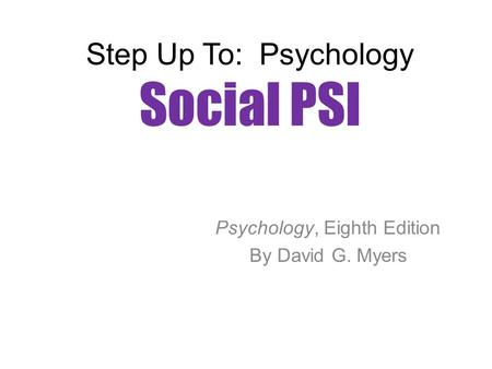 Step Up To: Psychology Social PSI Psychology, Eighth Edition By David G. Myers.