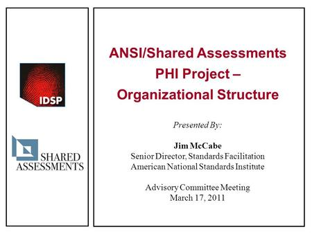 ANSI/Shared Assessments PHI Project – Organizational Structure Presented By: Jim McCabe Senior Director, Standards Facilitation American National Standards.