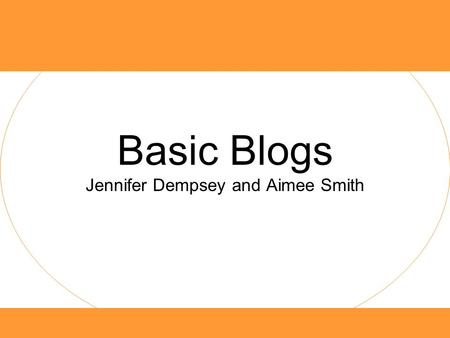 Basic Blogs Jennifer Dempsey and Aimee Smith. Can't I just email you a link to my blog, miss?