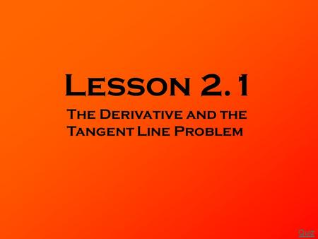 Lesson 2.1 The Derivative and the Tangent Line Problem Quiz.