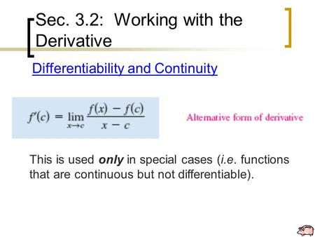 Sec. 3.2: Working with the Derivative Differentiability and Continuity This is used only in special cases (i.e. functions that are continuous but not differentiable).