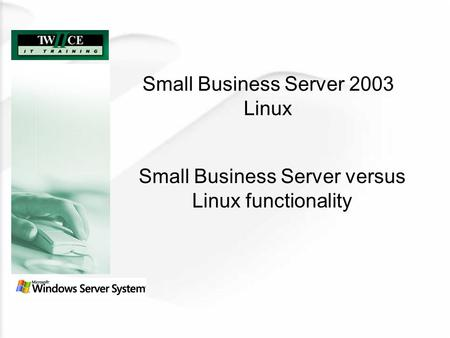 Small Business Server 2003 Linux Small Business Server versus Linux functionality.