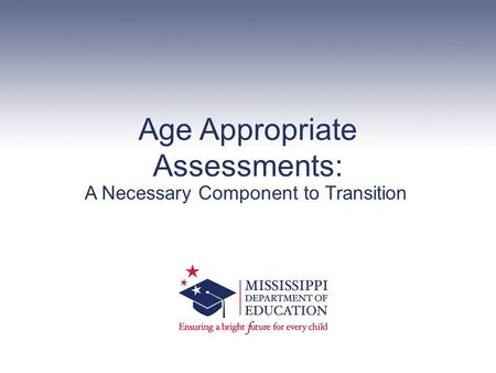 Age Appropriate Assessments: A Necessary Component to Transition.