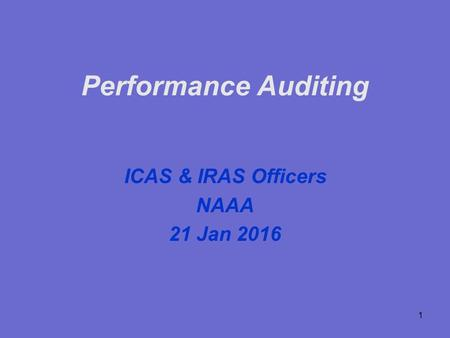 1 Performance Auditing ICAS & IRAS Officers NAAA 21 Jan 2016.