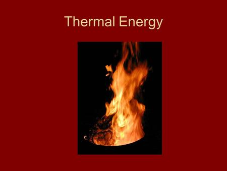 Thermal Energy. Warm Up: To shape metal into a horseshoe, the metal is heated in a fire. Why will a horseshoe bend when it's very hot, but not after it.