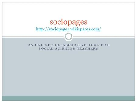 AN ONLINE COLLABORATIVE TOOL FOR SOCIAL SCIENCES TEACHERS sociopages
