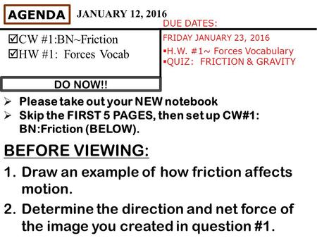 DO NOW!! AGENDA  CW #1:BN~Friction  HW #1: Forces Vocab DUE DATES: FRIDAY JANUARY 23, 2016  H.W. #1~ Forces Vocabulary  QUIZ: FRICTION & GRAVITY JANUARY.