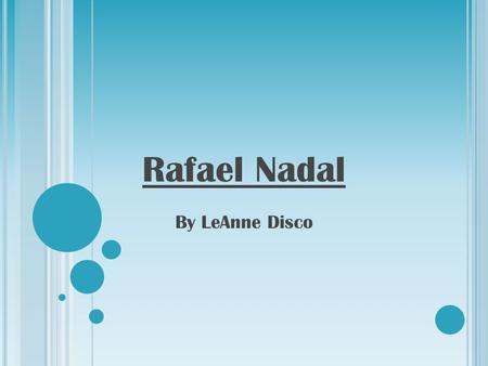 Rafael Nadal By LeAnne Disco. Early Life Rafael Nadal was born in Manacor, Majorca on June 3 rd, 1986. His family consisted of his father, Sebastian.