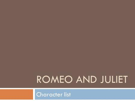 ROMEO AND JULIET Character list.