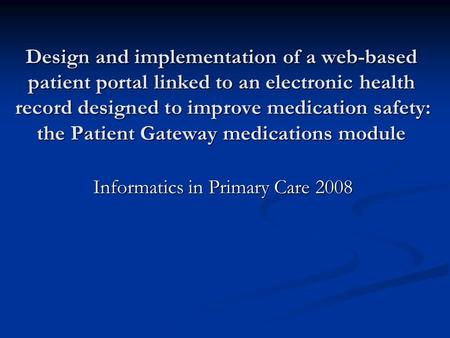 Design and implementation of a web-based patient portal linked to an electronic health record designed to improve medication safety: the Patient Gateway.