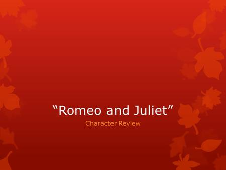 """Romeo and Juliet"" Character Review. Which character would this represent?"