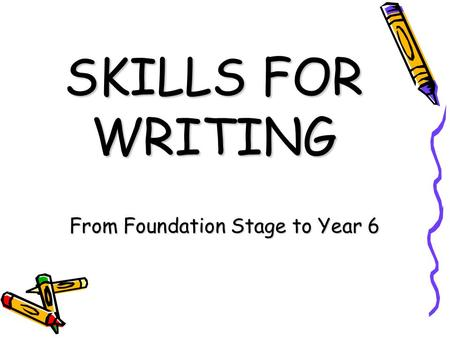 SKILLS FOR WRITING From Foundation Stage to Year 6.