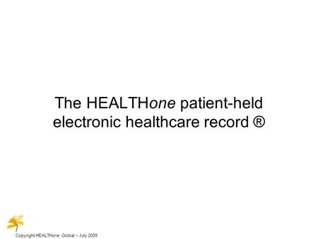 Copyright HEALTHone Global – July 2009 The HEALTHone patient-held electronic healthcare record ®