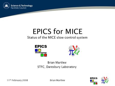 11 th February 2008Brian Martlew EPICS for MICE Status of the MICE slow control system Brian Martlew STFC, Daresbury Laboratory.