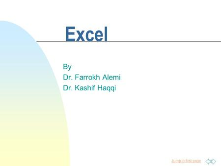 Jump to first page Excel By Dr. Farrokh Alemi Dr. Kashif Haqqi.