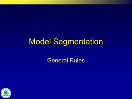 Model Segmentation General Rules. Watershed & Water Quality Modeling Technical Support Center Considerations for Segmentation Spatial scale of the problemSpatial.