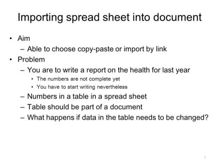 Importing spread sheet into document Aim – Able to choose copy-paste or import by link Problem – You are to write a report on the health for last year.