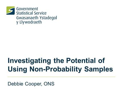 Investigating the Potential of Using Non-Probability Samples Debbie Cooper, ONS.