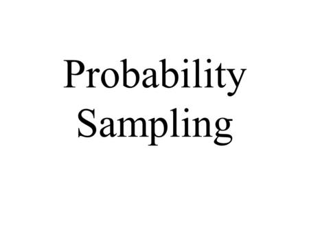 Probability Sampling. Simple Random Sample (SRS) Stratified Random Sampling Cluster Sampling The only way to ensure a representative sample is to obtain.