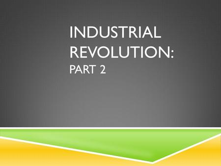 INDUSTRIAL REVOLUTION: PART 2. The Rest of the World Unions and Reforms Thinkers of the Revolution Economic Systems Grab Bag 100 200 300 400 500.