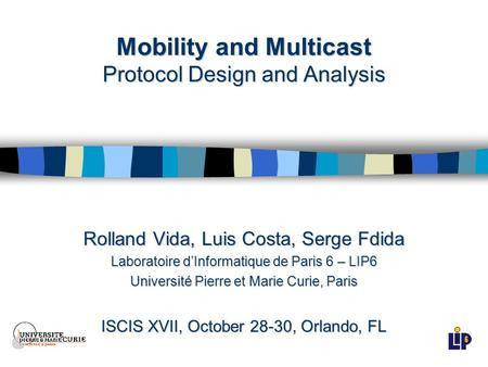 Mobility and Multicast Protocol Design and Analysis Rolland Vida, Luis Costa, Serge Fdida Laboratoire d'Informatique de Paris 6 – LIP6 Université Pierre.