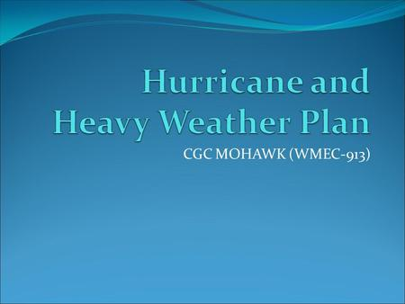 CGC MOHAWK (WMEC-913). Table of Contents History of Hurricanes in Key West Hurricane Impacts on Key West Hurricane Background Information Conditions and.