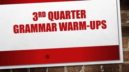 3 RD QUARTER GRAMMAR WARM-UPS. JANUARY 27, 2016 INTRODUCTION THE PARTS OF SPEECH ARE THE CATEGORIES INTO WHICH EVERY WORD IN THE LANGUAGE FITS. THESE.