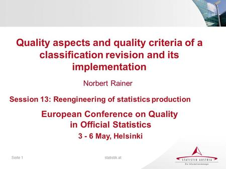 Statistik.atSeite 1 Norbert Rainer Quality aspects and quality criteria of a classification revision and its implementation European Conference on Quality.