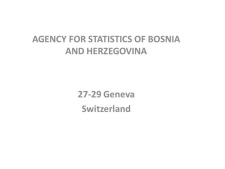 AGENCY FOR STATISTICS OF BOSNIA AND HERZEGOVINA 27-29 Geneva Switzerland.