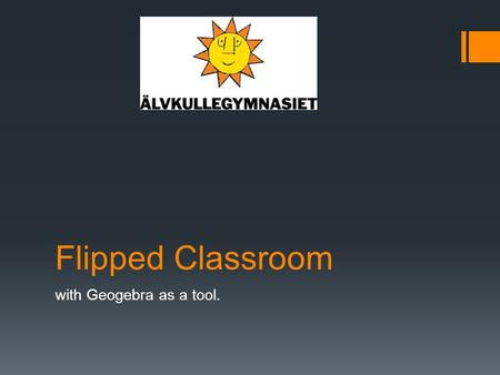 Flipped Classroom with Geogebra as a tool.. Student Learning platform (It´s learning) YouTube Flipped Classroom TextbookExercisesLessonsGeogebra Method.