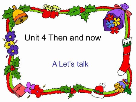 Unit 4 Then and now A Let's talk What's in the school? classroom playground desk chair grass gym Sharp eyes What's in your home? fridge washroom sofa.