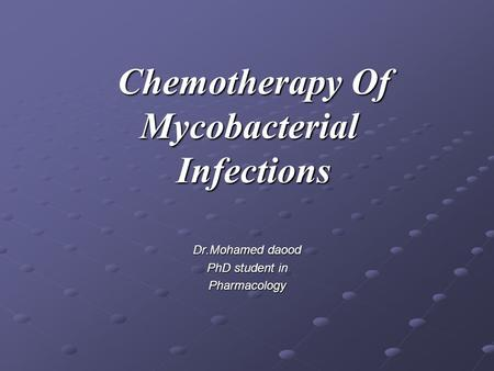 Chemotherapy Of Mycobacterial Infections Dr.Mohamed daood PhD student in Pharmacology.
