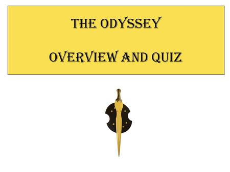 The Odyssey Overview and Quiz Table of contents The Story of Odysseus Ciconians Cyclops Circe Hades Sirens Scylla and Charybdis Helios' Cattle Calypso.